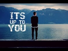 IT'S UP TO YOU - Motivational video by Absolute Motivation. This is SOOO awesome!