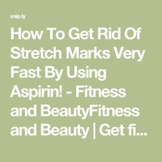 How To Get Rid Of Stretch Marks Very Fast By Using Aspirin! - Fitness and BeautyFitness and Beauty   Get fit and Beautiful