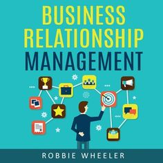 Business relationship management audiobook by Robbie Wheeler - Rakuten Kobo Making Connections, Business Management, Listening To You, Audio Books, Competition, Finance, This Book, Knowledge, Language