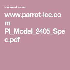 www.parrot-ice.com PI_Model_2405_Spec.pdf