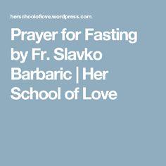 Prayer for Fasting by Fr. Slavko Barbaric   Her School of Love