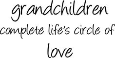 grandchildren complete life's circle of love., #grandparents quote