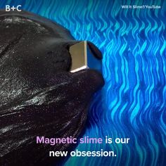 Magnet slime will blow your mind.