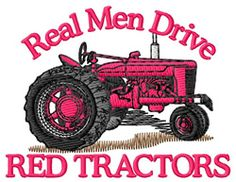 """Real Men Drive Red Tractors"" machine embroidery design - designed by Grand Slam Designs Embroidery Blanks, Embroidery Software, Shirt Embroidery, Embroidery Patterns Free, Machine Embroidery Applique, Machine Quilting, Embroidery Thread, Bird Brain Designs, Red Tractor"