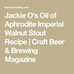 Jackie O's Oil of Aphrodite Imperial Walnut Stout Recipe | Craft Beer & Brewing Magazine