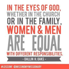 Men and women are equal with different responsibilities. #ldsconf #priesthoodsession #ElderOaks April 2014
