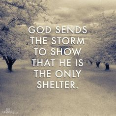 Jesus Christ is Lord:God Sends the Storm to Show He Is the Only Shelter - Inspirations Bible Verses Quotes, Faith Quotes, Scriptures, Religious Quotes, Spiritual Quotes, Saint Esprit, Jesus Freak, Quotes About God, Spiritual Inspiration