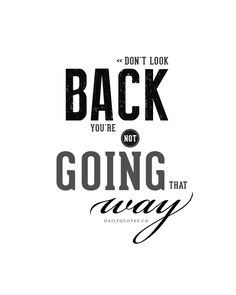 Daily Inspirational Quote – Don't Look Back - http://dalyquotes.co #quotes #daily #inspirational #motivation