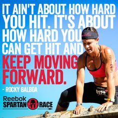 It ain't about how hard you hit. It's about how hard you can hit and keep moving forward.
