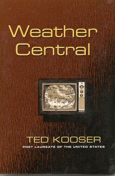 Ted Kooser's Weather Central -- one among his many masterful poetry collections.
