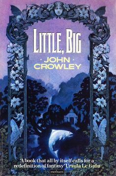 Little, Big by John Crowley | 27 Seriously Underrated Books Every Book Lover…