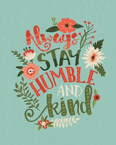Aways Stay Humble and Kind Floral Typography by InkLaneDesign