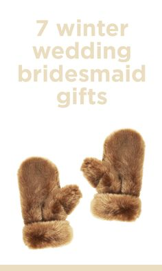 Brrr! Keep your bridesmaids warm with these fuzzy gifts.