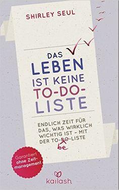 Das Leben ist keine To-do-Liste: Endlich Zeit für das, was wirklich wichtig ist - mit der To-be-Liste -: Amazon.de: Shirley Seul: Bücher