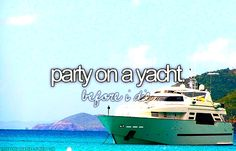things to do before i die. I went to a yacht party, I was minding my own business, the host had his eye on me. I was so happy, a happy moment. I did date the nice man that owned a yacht, he took me to dinner, I met Wolf Gang Puck at his # 1 place that he owned, I got to shake hands with Wolf Gang Puck, it was very exciting. I had a ball & lived in the moment.