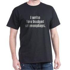I write low budget screenplays. T-Shirt