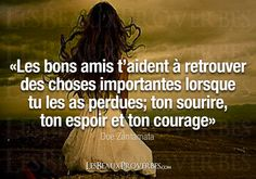 Good friends help you find important things when you have lost them: your smile, your hope and your courage. French Phrases, French Quotes, Positive Mind, Positive Quotes, Quote Citation, Life Quotes To Live By, Real Friends, Mood Quotes, Positive Affirmations
