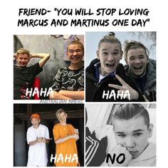HI friends! You shoul know that I will never stop loving Marcus and Martinus. And if one day all the world is going to to destroy☺️