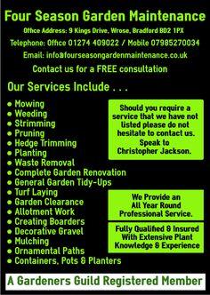 Four Season Garden Maintenance Bradford Gardener - Chris Jackson info@fourseasongardenmaintenance.co.uk www.fourseasongardenmaintenance.co.uk Office 01274 409022 Mobile 07985270034