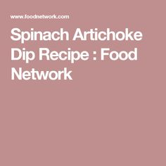 Spinach Artichoke Dip Recipe : Food Network
