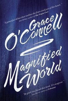 Magnified World by Grace O'Connell, a Random House of Canada's New Face of Fiction Author. Suggested by CBC Books for summer reading 2012.