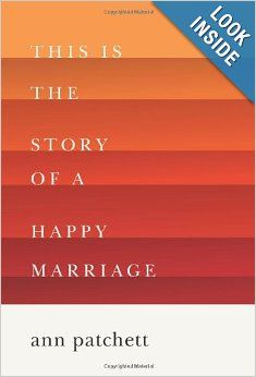 This Is the Story of a Happy Marriage: Ann Patchett: 9780062236678: Amazon.com: Books
