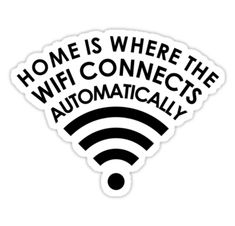 Home is where the WiFi connects automatically Sticker WiFi Lover / It's a great feeling to hear your phone beep and buzz as it connects to your home WiFi before you have even turned the key in your front door! Meme Stickers, Tumblr Stickers, Cool Stickers, Printable Stickers, Calendar Stickers, Macbook Stickers, Phone Stickers, Snapchat Stickers, Macbook Decal