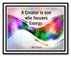A Creator is one who focuses Energy. *Abraham-Hicks Quotes #lawofattraction #abrahamhicks #quote http://www.lawofattractionhelp4u.com/