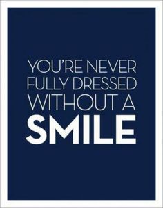 """you're never fully dressed without a smile"" #truth"