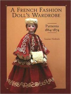 A French Fashion Doll's Wardrobe: Louise Hedrick: 9781932485578: Amazon.com: Books