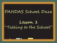 "PANDAS Sucks...PANDAS School Daze: Lesson 1 ""Talking to the School"""