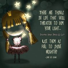 There are things in life that will threaten to dim your light... Use them to shine brighter! ~ Princess Sassy Pants & Co.