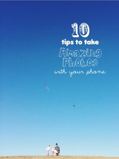 10 tips to take killer pictures with your phone-(the LAST tip is the BEST)!