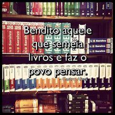 """""""Bendito aquele que semeia livros e faz o povo pensar.""""    - Castro Alves"""