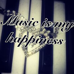 Music is my happiness