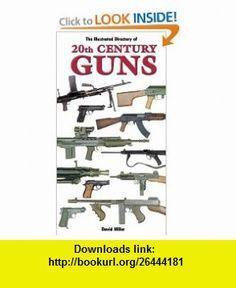 Illustrated Directory of 20th Century Guns (9780760315606) David Miller , ISBN-10: 0760315604  , ISBN-13: 978-0760315606 ,  , tutorials , pdf , ebook , torrent , downloads , rapidshare , filesonic , hotfile , megaupload , fileserve