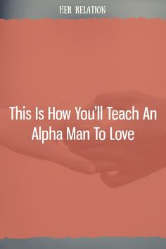 This Is How You'll Teach An Alpha Man To Love Alpha Man, Relationship Blogs, I Love You, My Love, Aquarius Zodiac, Mbti, Numerology, Dating Advice, Horoscope