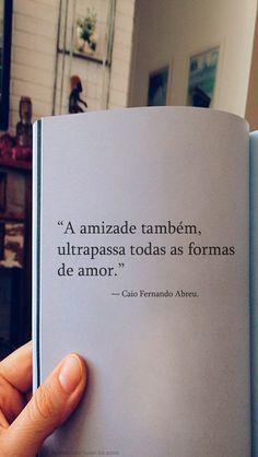 """""""A amizade também, ultrapassa todas as formas de amor."""" — Caio Fernando Abreu. http://www.pinterest.com/dossantos0445/al%C3%A9m-de-voc%C3%AA/"""