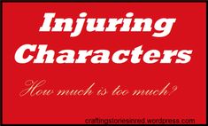 Injuring Characters - How much is too much?