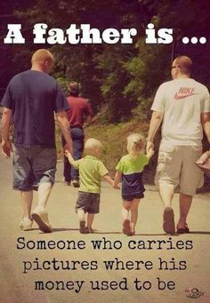 A fathers is. .