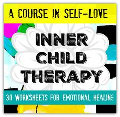30 worksheets for loving and healing the inner child.