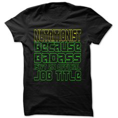 I Am Badass Nutritionist - Cool Job Title Shirt !!! - If you are Nutritionist or loves one. Then this shirt is for you. Cheers !!! (Nutritionist Tshirts)