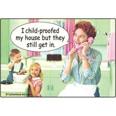 I child-proofed my house but they still get in. Ephemera Refrigerator Magnet