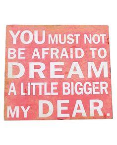 Dream A Little Bigger Sign ==