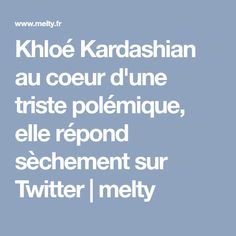 Khloé Kardashian au coeur d'une triste polémique, elle répond sèchement sur Twitter | melty