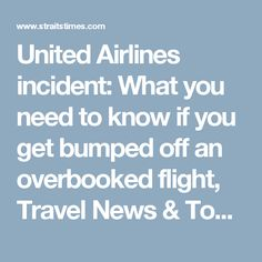 United Airlines incident: What you need to know if you get bumped off an overbooked flight, Travel News & Top Stories - The Straits Times