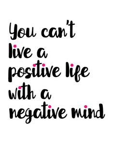 You Can't Live A Positive Life With A Negative Mind, inspirational quote printable wall art for girlbosses by BlossomBloomDesign quotes quotes about love quotes for teens quotes god quotes motivation Motivacional Quotes, Great Quotes, Quotes To Live By, So True Quotes, Future Love Quotes, Best Life Quotes, True Beauty Quotes, Live Laugh Love Quotes, Super Quotes