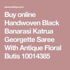 Buy online Handwoven Black Banarasi Katrua Georgette Saree With Antique Floral Butis 10014385