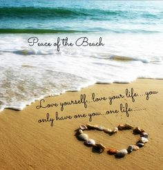 Love yourself and life quote via Peace of the Beach on Facebook at www.facebook.com/MariannesPeaceoftheBeach