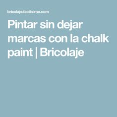 Pintar sin dejar marcas con la chalk paint | Bricolaje